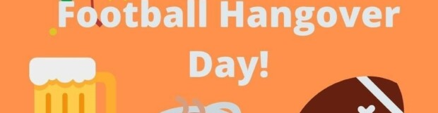 National Football Hangover Day Pt 1
